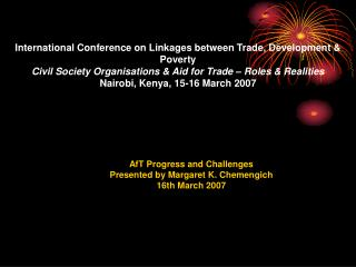 AfT Progress and Challenges Presented by Margaret K. Chemengich 16th March 2007