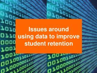 Issues around  using data to improve student retention
