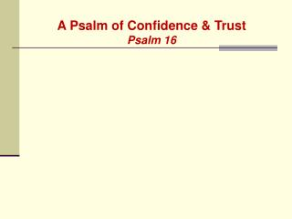A Psalm of Confidence & Trust Psalm 16