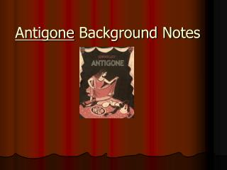 Antigone  Background Notes
