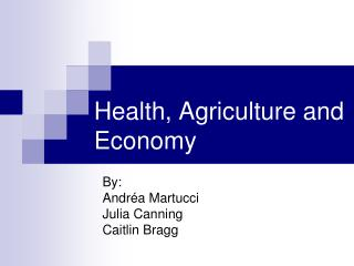 Health, Agriculture and Economy