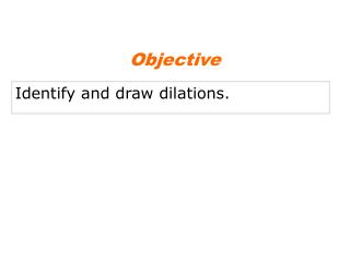 Identify and draw dilations.