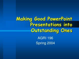 Making Good PowerPoint Presentations into Outstanding Ones