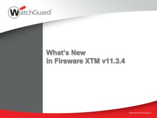 What�s New  in Fireware XTM v11.3.4