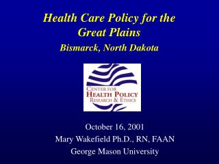 Health Care Policy for the  Great Plains Bismarck, North Dakota