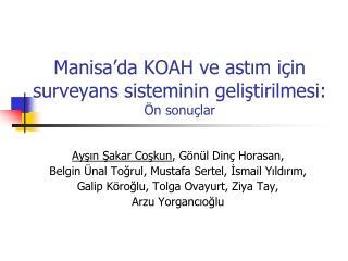 Manisa'da KOAH ve astım için surveyans sisteminin geliştirilmesi:  Ön sonuçlar