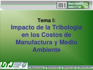 Tema I: Impacto de la Tribolog a en los Costos de Manufactura y Medio Ambiente