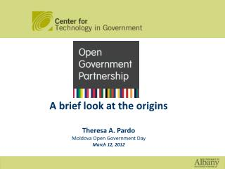 A brief look at the origins Theresa A. Pardo Moldova Open Government Day March 12, 2012