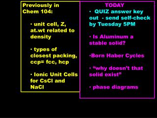 Previously in  Chem 104:	  unit cell, Z, at.wt related to density