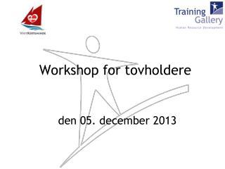 Workshop for tovholdere den 05. december 2013