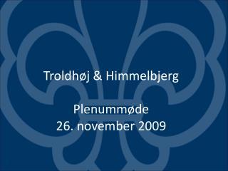 Troldhøj & Himmelbjerg Plenummøde  26. november 2009