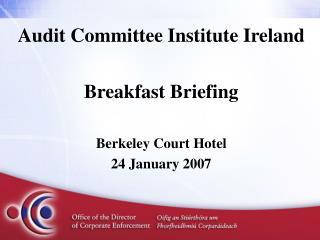 Audit Committee Institute Ireland Breakfast Briefing Berkeley Court Hotel 24 January 2007