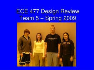 ECE 477 Design Review Team 5    Spring 2009