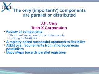 The only (important?) components are parallel or distributed