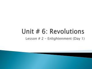 Unit # 6: Revolutions