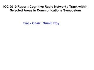 ICC 2010 Report: Cognitive Radio Networks Track within Selected Areas in Communications Symposium