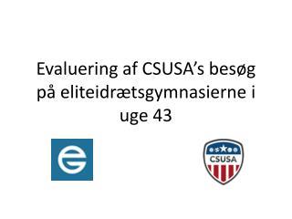 Evaluering af  CSUSA�s  bes�g p� eliteidr�tsgymnasierne i uge 43