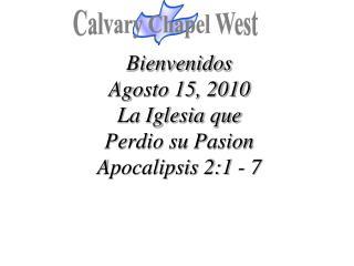 Bienvenidos Agosto 15, 2010 La Iglesia que  Perdio su Pasion Apocalipsis 2:1 - 7