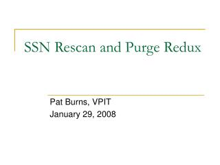 SSN Rescan and Purge Redux