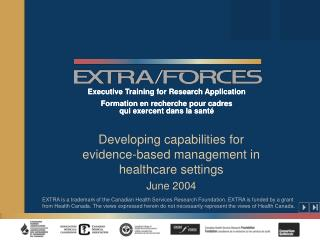 Developing capabilities for evidence-based management in healthcare settings June 2004