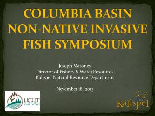 COLUMBIA BASIN  Non-Native Invasive Fish Symposium