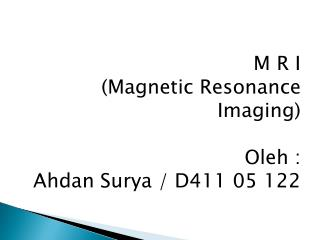 M R I (Magnetic Resonance Imaging) Oleh  : Ahdan  Surya / D411 05 122