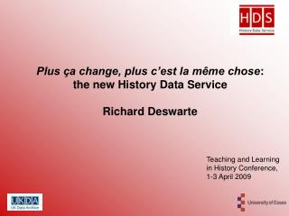 Plus ça change, plus c'est la même chose : the new History Data Service  Richard Deswarte