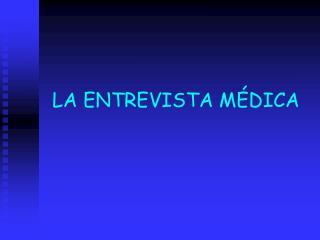 LA ENTREVISTA MÉDICA