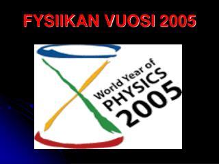 FYSIIKAN VUOSI 2005