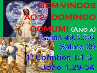 BEM-VINDOS AO 2º DOMINGO  COMUM!  (Ano a)