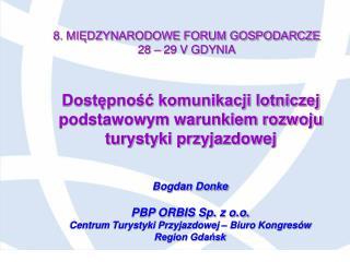 Bogdan Donke PBP ORBIS Sp. z o.o. Centrum Turystyki Przyjazdowej – Biuro Kongresów Region Gdańsk