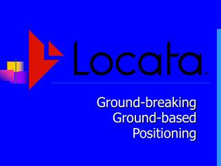 Ground-breaking Ground-based Positioning