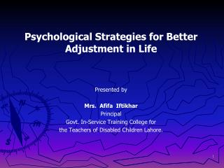Psychological Strategies for Better Adjustment in Life Presented by Mrs.  Afifa  Iftikhar