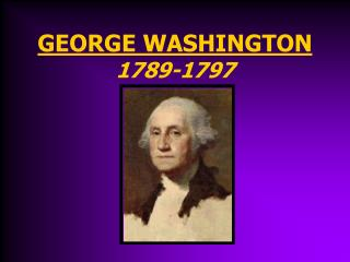 GEORGE WASHINGTON 1789-1797