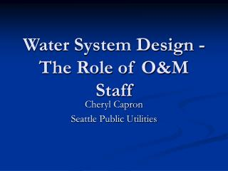 Water System Design - The Role of O&M Staff