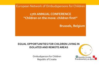 European Network of Ombudspersons for Children  1 7 th ANNUAL CONFERENCE