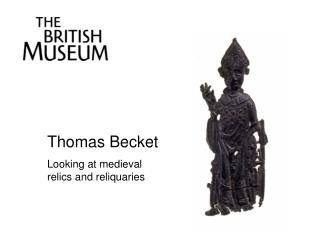 Thomas Becket Looking at medieval relics and reliquaries