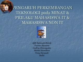 PENGARUH PERKEMBANGAN TEKNOLOGI pada MINAT & PRILAKU MAHASISWA IT & MAHASISWA NON IT