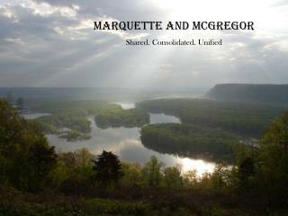 Marquette and McGregor Shared. Consolidated. Unified