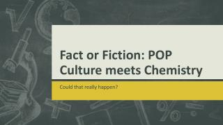 Fact or Fiction: POP Culture meets Chemistry