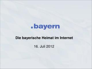 Die  bayerische Heimat im  Internet 16.  Juli 2012
