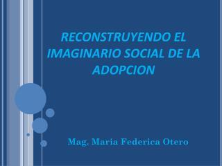 RECONSTRUYENDO EL  IMAGINARIO SOCIAL DE LA ADOPCION