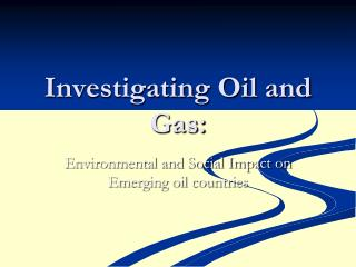 Investigating Oil and Gas: