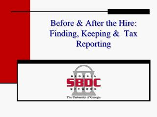 Before & After the Hire: Finding, Keeping &  Tax Reporting