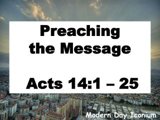 Preaching the Message  Acts 14:1 – 25