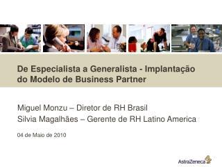 Miguel Monzu   Diretor de RH Brasil  Silvia Magalh es   Gerente de RH Latino America