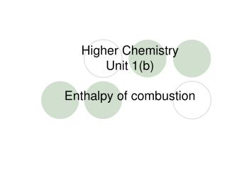 Higher Chemistry Unit 1(b)  Enthalpy of combustion