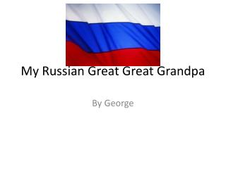 My Russian Great  Great  Grandpa