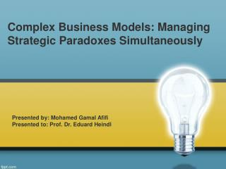 Complex Business Models: Managing Strategic Paradoxes Simultaneously