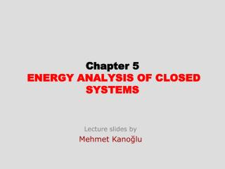 Chapter  5 ENERGY ANALYSIS OF CLOSED SYSTEMS